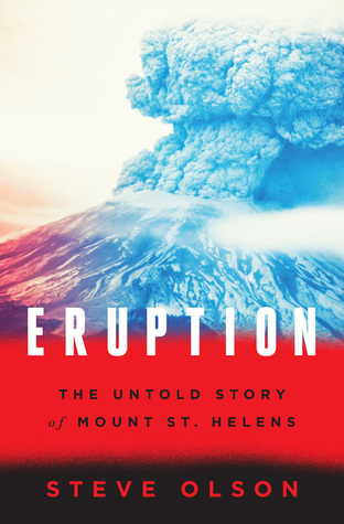 Eruption- The Untold Story of Mount St. Helens by Steve Olson