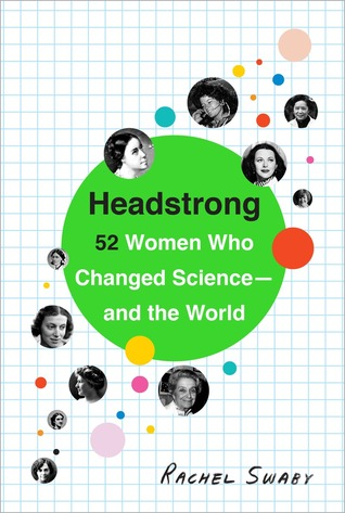 Headstrong- 52 Women Who Changed Science-and the World by Rachel Swaby