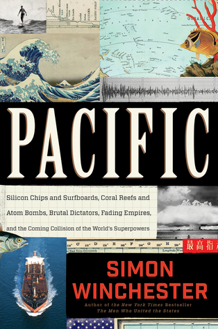 Pacific- Silicon Chips and Surfboards, Coral Reefs and Atom Bombs, Brutal Dictators, Fading Empires, and the Coming Collision of the World's Superpowers by Simon Winchester
