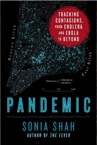 Pandemic- Tracking Contagions, from Cholera to Ebola and Beyond by Sonia Shah