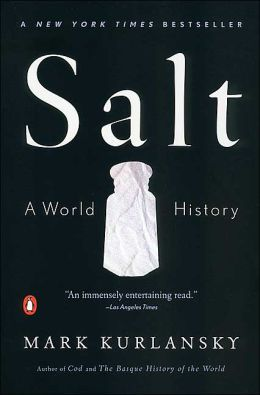 Salt- A World History by Mark Kurlansky
