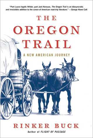 The Oregon Trail- A New American Journey by Rinker Buck