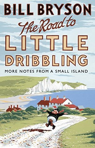 The Road to Little Dribbling- More Notes From a Small Island (Notes From a Small Island #2) by Bill Bryson