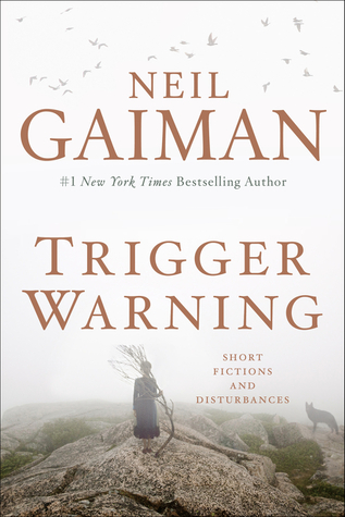 Trigger Warning- Short Fictions and Disturbances by Neil Gaiman