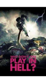 Why Don't You Play In Hell? by Sion Sono